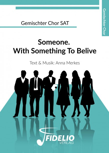 Someone. With Something to believe | Gemischter Chor SATB, Klavier & Vocal